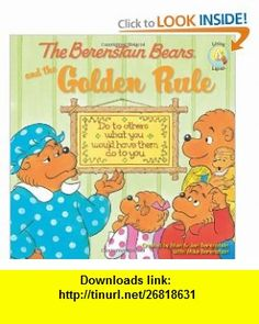 The Berenstain Bears and the Golden Rule (Berenstain Bears/Living Lights) (9780310712473) Mike Berenstain, Stan Berenstain, Jan Berenstain , ISBN-10: 0310712475  , ISBN-13: 978-0310712473 ,  , tutorials , pdf , ebook , torrent , downloads , rapidshare , filesonic , hotfile , megaupload , fileserve