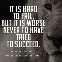 It's hard to fail, but it is worse never to have tried to succeed.