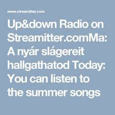 Up&down Radio on Streamitter.comMa:A nyár slágereit hallgathatod Today: You can listen to the summer songs
