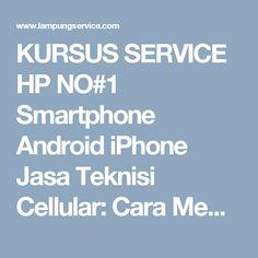 KURSUS SERVICE HP NO#1 Smartphone Android iPhone Jasa Teknisi Cellular: Cara Memperbaiki HP Mati Total ( MATOT ) Samsung iPhone BlackBerry VIVO OPPO XIAOMI