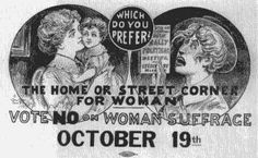 """Which do you prefer: The home or the street corner for women"" - United States Anti-Suffrage Poster"