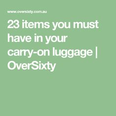 23 items you must have in your carry-on luggage | OverSixty