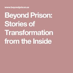 Beyond Prison: Stories of Transformation from the Inside