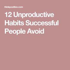 12 Unproductive Habits Successful People Avoid