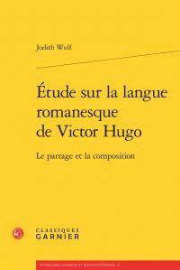 Etude sur la langue romanesque de Victor Hugo : le partage et la composition / Judith Wulf, 2014 http://bu.univ-angers.fr/rechercher/description?notice=000802305