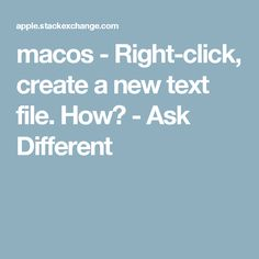 macos - Right-click, create a new text file. How? - Ask Different