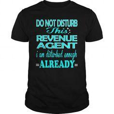 REVENUE AGENT Do Not Disturb This I Am Disturbed Enough Already T Shirts, Hoodies. Check Price ==► https://www.sunfrog.com/LifeStyle/REVENUE-AGENT--DISTURB-101242701-Black-Guys.html?41382