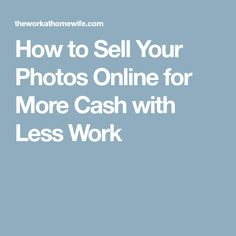 How to Sell Your Photos Online for More Cash with Less Work