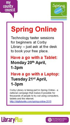 Technology taster sessions for beginners at Corby Library. Have a go with a Tablet: Monday 20th April, 1-3pm Have a go with a Laptop: Tuesday 21st April, 1-3pm