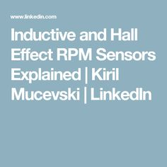 Inductive and Hall Effect RPM Sensors Explained | Kiril Mucevski | LinkedIn