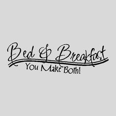 Bed and Breakfast....Funny Kitchen Wall Quotes Words Sayings Removable Vinyl Lettering. $13.99, via Etsy.