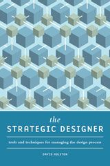 The Strategic Designer  Tools & Techniques for Managing the Design Process  By David Holston