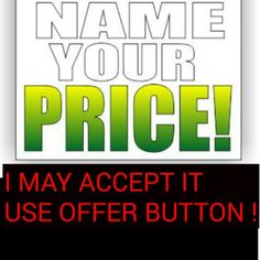 NAME YOUR PRICE NAME YOUR PRICE AND I MAY SURPRISE YOU AND ACCEPT YOUR OFFER. MAKE YOUR YOU USE THE OFFER BUTTON ONLY Accessories