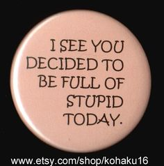 At Least I Know Now Button by kohaku16 on Etsy, $3.00  I could wear this a couple of times a week.