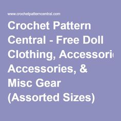 Crochet Pattern Central - Free Doll Clothing, Accessories, & Misc Gear (Assorted Sizes) Crochet Pattern Link Directory