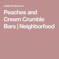 Peaches and Cream Crumble Bars | Neighborfood