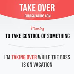 """Take over"" means ""to take control of something"".  Example: I'm taking over…"