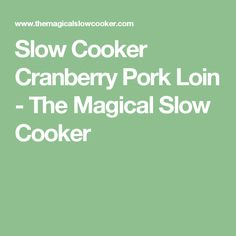 Slow Cooker Cranberry Pork Loin - The Magical Slow Cooker