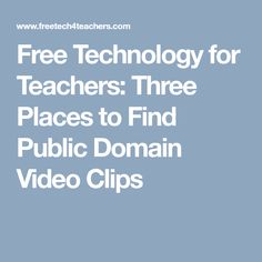 Free Technology for Teachers: Three Places to Find Public Domain Video Clips