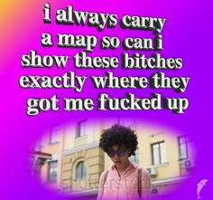 A map so can i show these bitches exactly where they got me fucked up - iFunny :) All Meme, Stupid Funny Memes, Funny Relatable Memes, Text Memes, Dankest Memes, Comebacks Memes, Response Memes, Current Mood Meme, Quality Memes