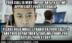 Your call is important - http://www.callcentermemes.com/your-call-is-important/