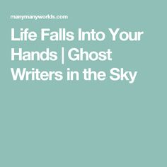 Life Falls Into Your Hands | Ghost Writers in the Sky