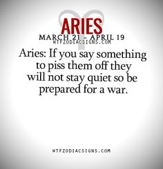 Aries: If you say something to piss them off they will not stay quiet so be prepared for a war. - WTF Zodiac Signs Daily Horoscope!
