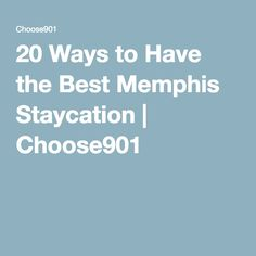 20 Ways to Have the Best Memphis Staycation   Choose901