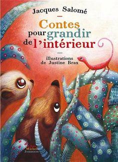 Contes pour grandir de l'intérieur: Amazon.fr: Justine Brax, Jacques Salomé: Livres