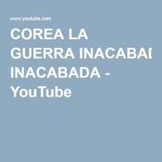 COREA LA GUERRA INACABADA - YouTube