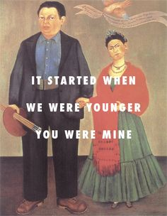 Frida: There's always that one person that will always have your heartFrieda and Diego Rivera (1931), Frida Kahlo / My Boo ft. Alicia Keys, Usher