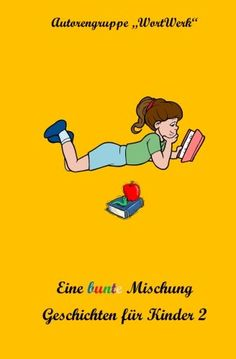 Eine bunte Mischung Geschichten fuer Kinder 2 von Autorengruppe WortWerk http://www.amazon.de/dp/1499691173/ref=cm_sw_r_pi_dp_tzBLvb0YYN15M