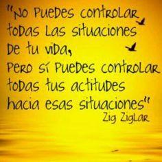 No puedes controlar todas las situaciones de tu vida, pero sí puedes controlar todas tus actitudes.