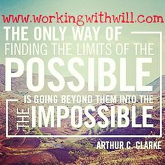 What is now possible today,... Was once thought impossible yesterday.  So whatever you think is impossible today,... Is waiting for you to make it a possibility tomorrow.  Don't limit yourself!