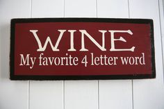 WINE.  My favorite 4 letter word!