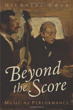 Beyond the Score: Music as Performance by Nicholas Cook http://www.amazon.com/dp/0199357404/ref=cm_sw_r_pi_dp_mDnZvb1N6JS66