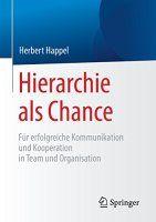 Zusammenfassung Hierarchie als Chance von Herbert Happel. Hierarchie als Fluch oder Segen – auf die Dosierung kommt es an.
