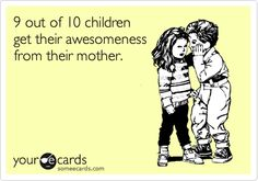 no wonder my kids are so awesome....they   have had 6 great moms...thanks Sandy, Debbie, Nancy, Jeannie, and Marie