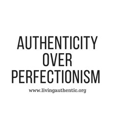 Read a short reflection on how authenticity is much more rewarding and fulfilling than perfectionism. When we begin living authentic lives, over perfect lives we can really begin to grow as individuals and experience joy.