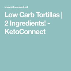 Low Carb Tortillas | 2 Ingredients! - KetoConnect