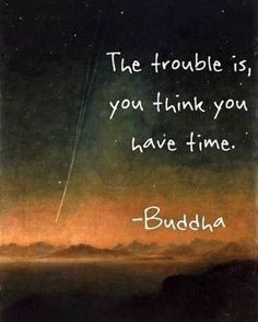 The Trouble Is, You Think You Have Time life quotes life motivational quotes inspirational quotes about life life quotes and sayings life inspiring quotes life image quotes best life quotes quotes about life lessons The Words, Cool Words, Quotable Quotes, Motivational Quotes, Inspirational Quotes, Qoutes, Positive Quotes, Wisdom Quotes, Quotes Quotes