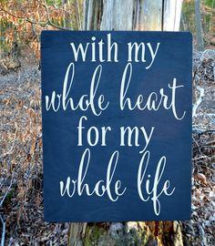 """Rustic Wedding Signs Hand Painted On Wood - with my whole heart for my whole life This sign is HAND PAINTED with care in chalkboard and white on 24"""" x 18"""" wood. A LARGE size will also be available in"""