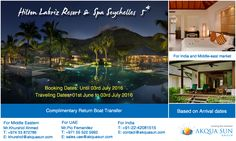 Hilton Labriz Resort & Spa Seychelles  5* Complimentary Return Boat Transfer Booking dates: Until 03rd July 2016 Traveling dates: 01st June to 03rd July 2016 Based on Arrival dates Applicable for Indian and Middle-east market only. For Middle Eastern - Mr.Khurshid Ahmed : T: +974 33 872786 | E: khurshid@akquasun.com For UAE - Mr.Pio Fernandez : T: +971 55 522 5992 | E: sales.uae@akquasun.com For Indian - Contact@akquasun.com or call us at 022 42081515 #travel #holiday #resort