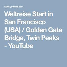 Weltreise Start in San Francisco (USA) / Golden Gate Bridge, Twin Peaks - YouTube