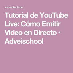 Tutorial de YouTube Live: Cómo Emitir Video en Directo • Adveischool