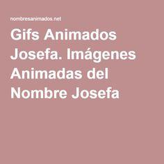 Gifs Animados Josefa. Imágenes Animadas del Nombre Josefa