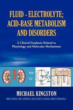Shop for Fluid - Electrolyte; Acid-Base Metabolism and Disorder  by Michael Kingston  including information and reviews.  Find new and used Fluid - Electrolyte; Acid-Base Metabolism and Disorder on BetterWorldBooks.com.  Free shipping worldwide.