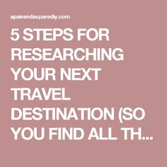 5 STEPS FOR RESEARCHING YOUR NEXT TRAVEL DESTINATION (SO YOU FIND ALL THE COOL PLACES) « a pair & a spare