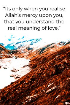 It's only when you realize ALLAH's mercy upon you, that you understand the real meaning of love. Islamic Quotes In English, Islamic Love Quotes, Islamic Inspirational Quotes, English Quotes, Allah Quotes, Quran Quotes, Wisdom Quotes, Life Quotes, Sabar Quotes