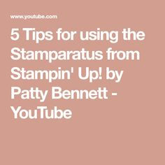 5 Tips for using the Stamparatus from Stampin' Up! by Patty Bennett - YouTube